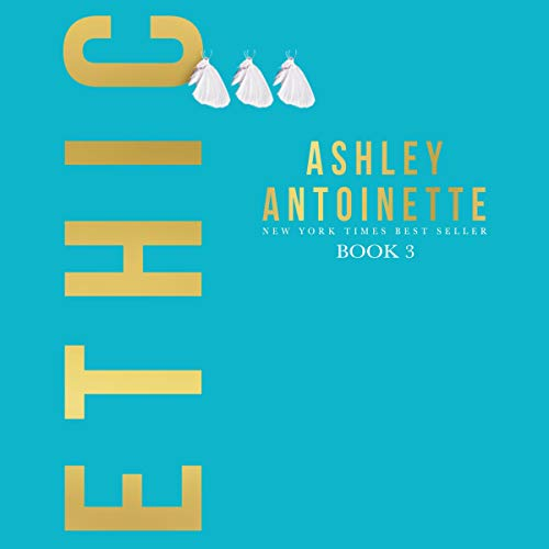 Ethic 3                   By:                                                                                                                                 Ashley Antoinette                               Narrated by:                                                                                                                                 Trei Taylor                      Length: 8 hrs and 35 mins     201 ratings     Overall 4.6