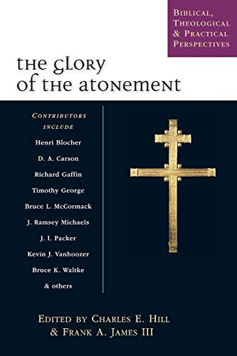 The Glory of the Atonement: Biblical, Theological & Practical Perspectives