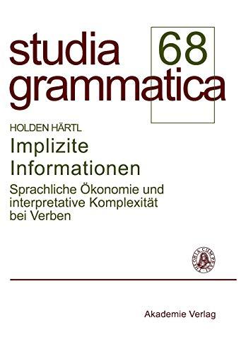 Implizite Informationen: Sprachliche Ökonomie und interpretative Komplexität bei Verben (Studia grammatica, Band 68)