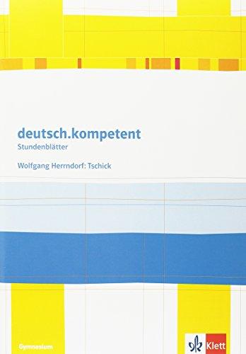 deutsch.kompetent. Wolfgang Herrndorf: Tschick: Kopiervorlagen Klasse 8/9 (Stundenblätter Deutsch)