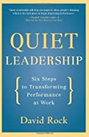 Quiet Leadership: Six Steps to Transforming Performance at Work by David Rock(2007-10-16)