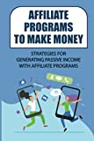 Affiliate Programs To Make Money: Strategies For Generating Passive Income With Affiliate Programs: Affiliate Marketing Industry