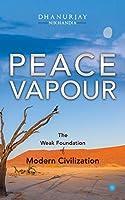 PEACE VAPOUR -- The Weak Foundation of Modern Civilization