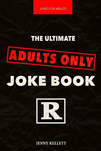 Jokes for Adults: The Ultimate Adult Only Joke Book: Adult Jokes (Dirty Jokes Book 1)