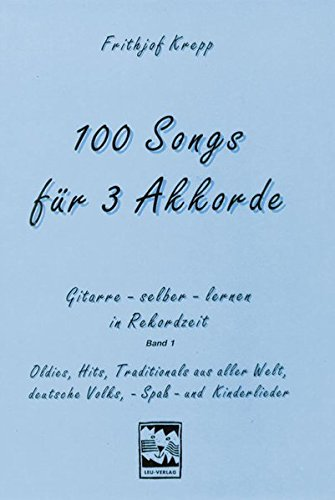 100 Songs. Gitarre selber lernen in Rekordzeit: Gitarre lernen in Rekordzeit mit 100 Songs für drei Akkorde