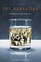 Dry Manhattan: Prohibition in New York City