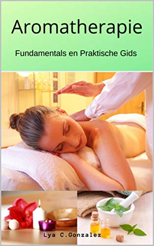 Aromatherapie: Fundamentals en Praktische Gids (Dutch Edition)