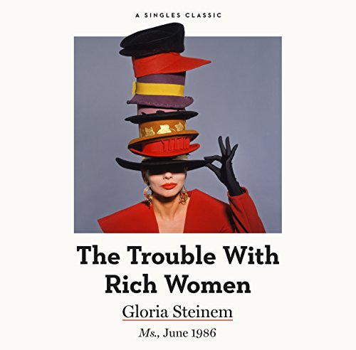 The Trouble with Rich Women                   By:                                                                                                                                 Gloria Steinem                               Narrated by:                                                                                                                                 Marianne Fraulo                      Length: 30 mins     8 ratings     Overall 4.9