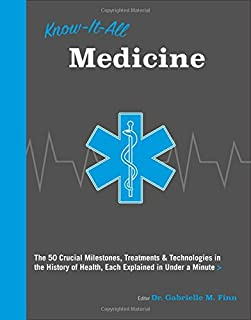 Know It All Medicine: The 50 Crucial Milestones, Treatments & Technologies in the History of Health, Each Explained in Und...