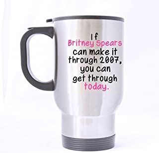 Top Funny Superstar mug - If Britney Spears Survived 2007 You Can Make It Through Today Theme - 100% Stainless Steel Material Travel Mugs - 14oz sizes