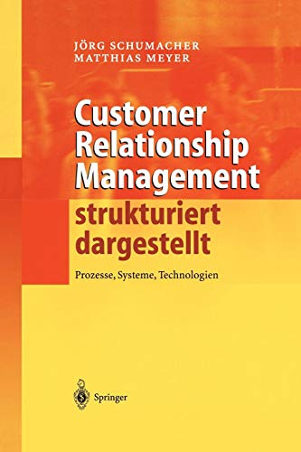 Customer Relationship Management strukturiert dargestellt: Prozesse, Systeme, Technologien (German Edition)