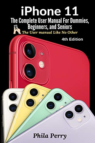 iPhone 11: The Complete User Manual For Dummies, Beginners, and Seniors