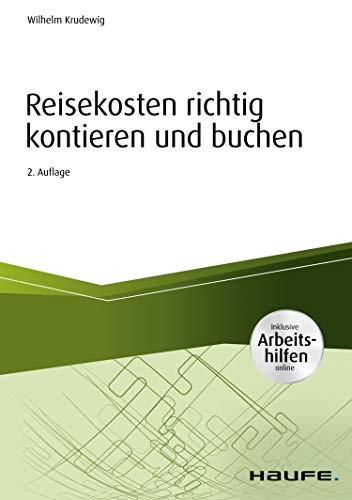 Reisekosten richtig kontieren und buchen - inkl. Arbeitshilfen online (Haufe Fachbuch 1070)