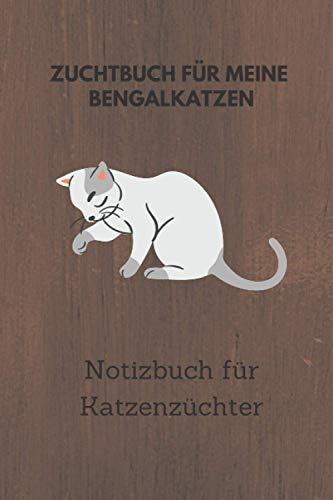 Zuchtbuch für meine Bengalkatzen: 6x9 Notizbuch für über 50 Eintragungen, alle Nachwüchse und Kreuzungen Ihrer Katzen im Blick, ideales Buch für Katzenzüchter, auch als Geschenk geeignet