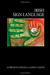 Irish Sign Language: A Cognitive Linguistic Approach by Lorraine Leeson (2012-05-31) Hardcover – 1823