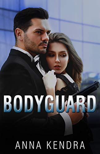 Bodyguard: A Romantic Thriller Novel by [Anna Kendra]