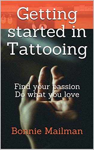 Getting started in Tattooing: Find your passion Do what you love