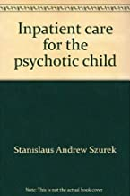 Inpatient care for the psychotic child (Clinical approaches to problems of childhood; the Langley Porter child psychiatry ...