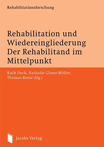 Rehabilitation und Wiedereingliederung. Der Rehabilitand im Mittelpunkt