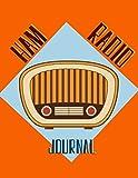 Ham Radio Journal: Ham Radio Operator Logbook, Radio Contact Keeper, Amataur Radio Station Journal,...