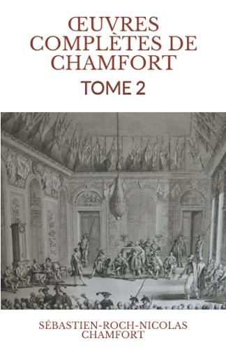 Œuvres Complètes De Chamfort: Tome 2