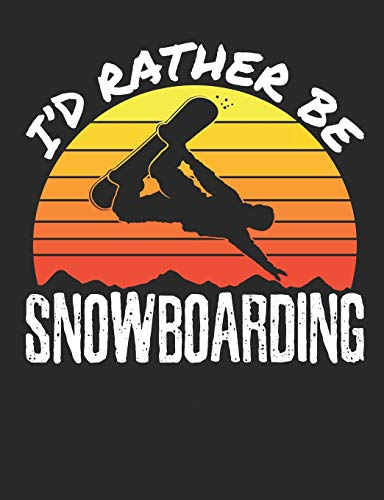I'd Rather Be Snowboarding: Snowboarding Notebook, Blank Paperback Composition Book to write in, Snowboarder Gift, 150 pages, college ruled