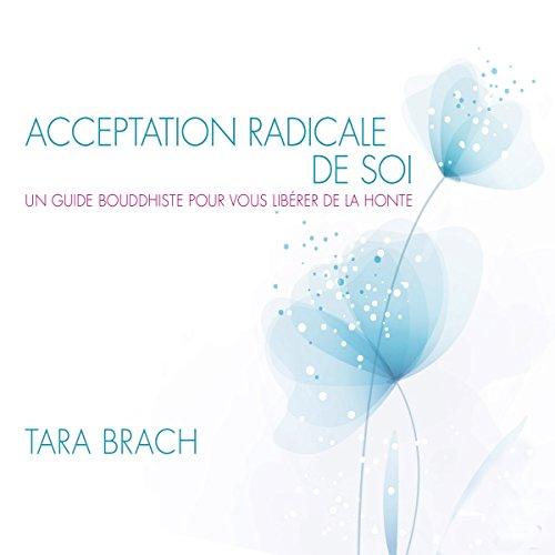 Couverture de Acceptation radicale de soi : Un guide bouddhiste pour vous libérer de la honte