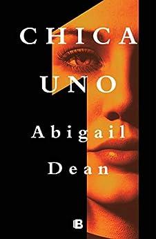 Chica Uno (Spanish Edition) by [Abigail Dean, Antonia Martín Martín]