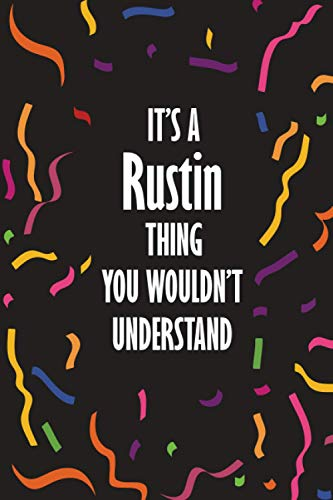 It's a Rustin Thing You Wouldn't Understand: Funny Lined Journal Notebook, College Ruled Lined Paper, Gifts for Rustin :for men and boys, Matte cover
