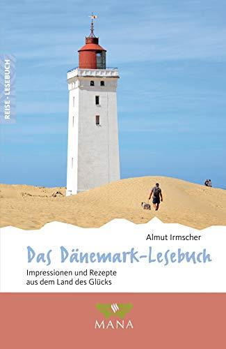 Das Dänemark-Lesebuch: Impressionen und Rezepte aus dem Land des Glücks (Reise-Lesebuch 3)