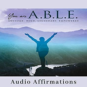 You Are A.B.L.E. - Awesome, Bold, Legendary, Empowered (Audio Affirmations)