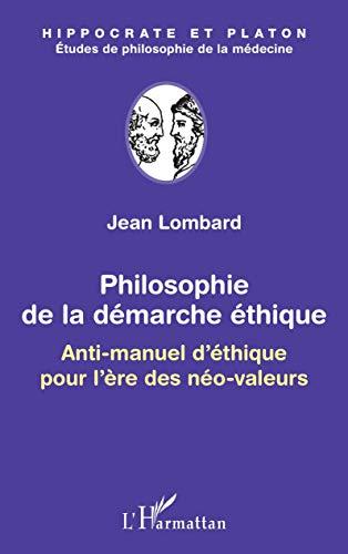Philosophie de la démarche éthique: Anti-manuel d'éthique pour l'ère des néo-valeurs