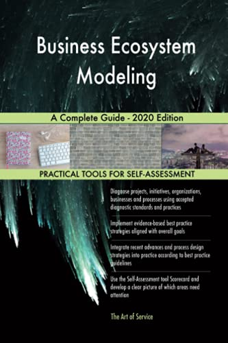 Business Ecosystem Modeling A Complete Guide - 2020 Edition