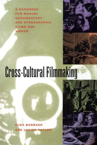 Compare Textbook Prices for Cross-Cultural Filmmaking: A Handbook for Making Documentary and Ethnographic Films and Videos First Edition ISBN 9780520087606 by Barbash, Ilisa,Taylor, Lucien