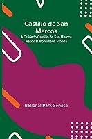 Castillo De San Marcos; A Guide To Castillo De San Marcos National Monument, Florida
