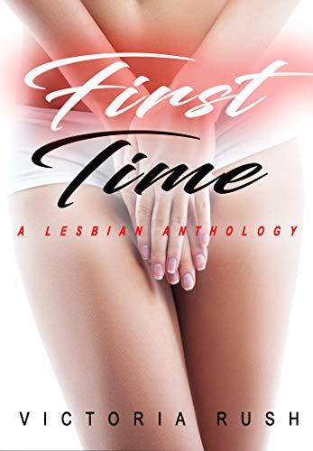 First Time: A Lesbian Anthology (Lesbian Erotica) (Erotica Themed Bundles Book 5)