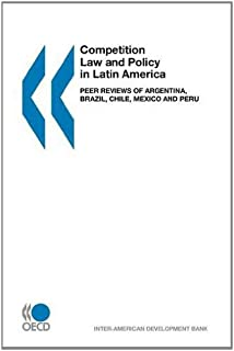 Competition Law and Policy in Latin America: Peer Reviews of Argentina, Brazil, Chile, Mexico and Peru