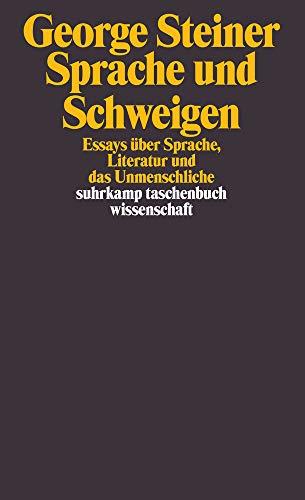 Sprache und Schweigen: Essays über Sprache, Literatur und das Unmenschliche (suhrkamp taschenbuch wissenschaft)