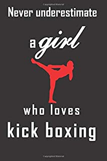 Never underestimate a girl who loves kick boxing: Great gift for kickboxers and kickboxing fans. Blank lined journal notebook with 110 pages.