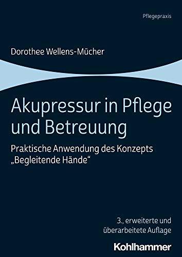 Akupressur in Pflege und Betreuung: Praktische Anwendung des Konzepts