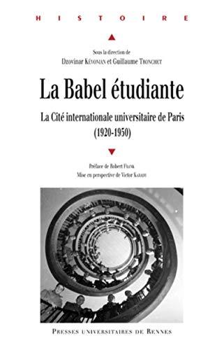 La Babel étudiante : La Cité internationale universitaire de Paris 1920-1950