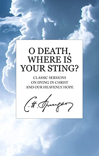 O Death, Where Is Your Sting? : Classic Sermons on Dying in Christ and Our Heavenly Hope (English Edition)