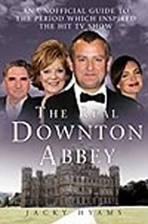 Real Downton Abbey: An Unofficial Guide to the Period Which Inspired the Hit TV Show