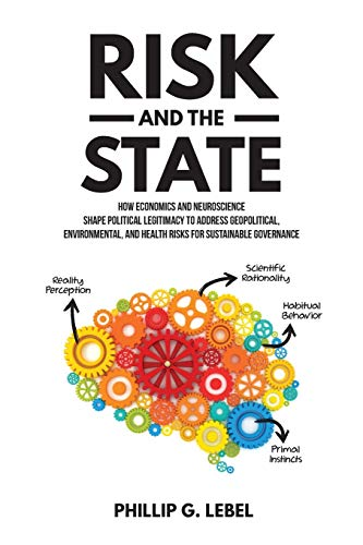Compare Textbook Prices for Risk and the State: How Economics and Neuroscience Shape Political Legitimacy to Address Geopolitical, Environmental, and Health Risks for Sustainable Governance  ISBN 9781599426105 by Lebel, Phillip G
