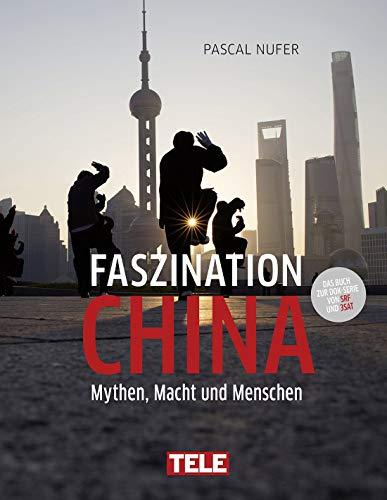 Faszination China - Mythen, Macht und Menschen