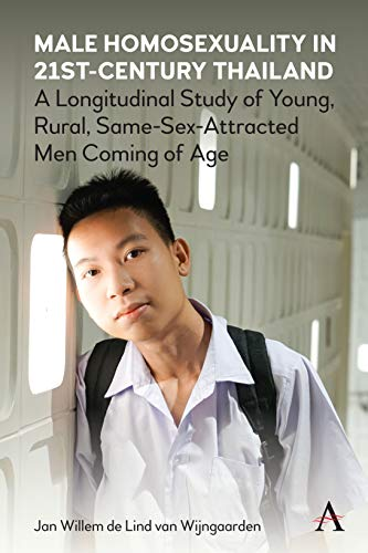 Male Homosexuality in 21st-Century Thailand: A Longitudinal Study of Young, Rural, Same-Sex-Attracted Men Coming of Age (Anthem Studies in Sexuality, Gender and Culture) (English Edition)