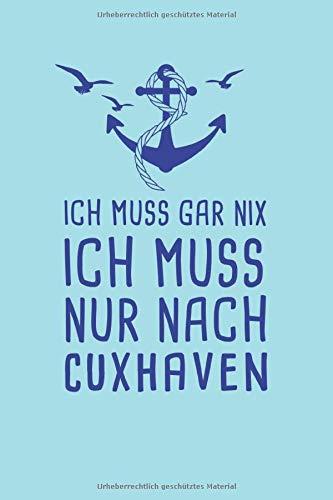 Ich Muss Gar Nix Ich Muss Nur Nach Cuxhaven: Nordsee Reisetagebuch zum Selberschreiben & Gestalten von Erinnerungen, Notizen als Reisegeschenk/Abschiedsgeschenk