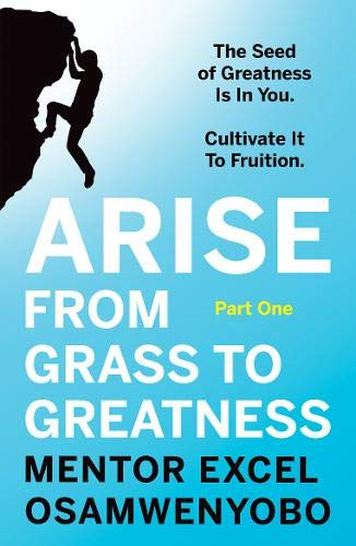 Arise from Grass to Greatness: The Seed of Greatness Is In You. Cultivate It To Fruition: Part Oneの詳細を見る