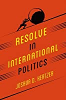 Resolve in International Politics (Princeton Studies in Political Behavior)