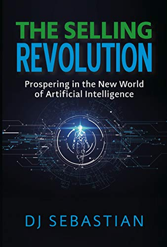 The Selling Revolution: Prospering in the New World of Artificial Intelligence